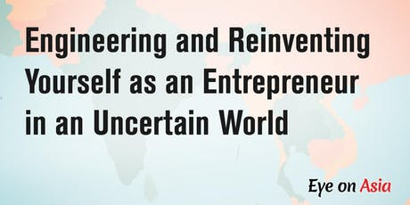 Engineering and Reinventing Yourself as an Entrepreneur in an Uncertain World tickets