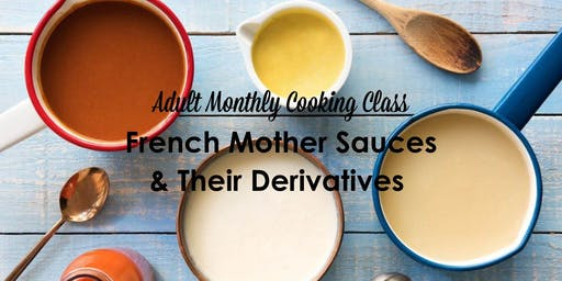 Adult Monthly Cooking Class - French Mother Sauces & Their Derivatives