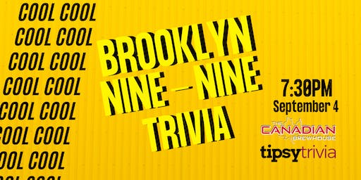 Brooklyn 99 Trivia - Sept 4, 7:30pm - Canadian Brewhouse Moose Jaw