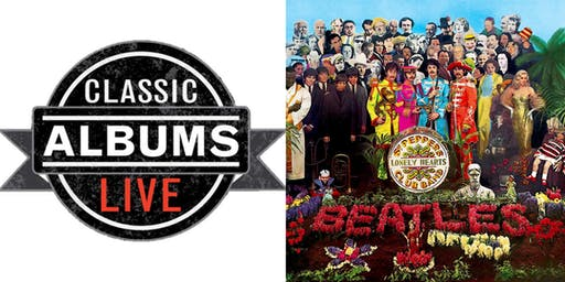 Classic Albums Live - The Beatles Sgt Pepper
