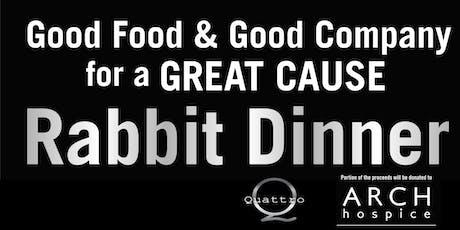 Quattro Rabbit Dinner in support of ARCH Hospice tickets