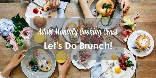 Adult Monthly Cooking Class - Let's Do Brunch!