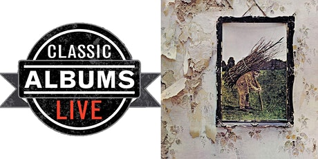 Classic Albums Live - Led Zeppelin IV tickets
