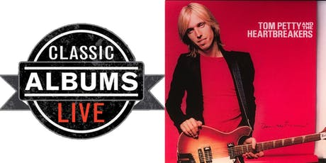 Classic Albums Live - Tom Petty  & The Heartbreakers: Damn The Torpedos tickets