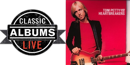 Classic Albums Live - Tom Petty  & The Heartbreakers: Damn The Torpedos