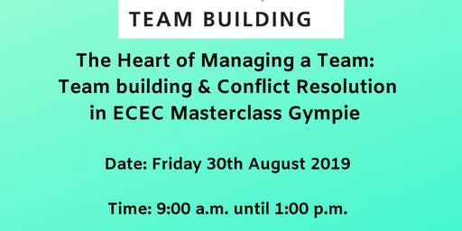 The Heart of Managing a Team: Teambuilding and Conflict Resolution in ECEC Gympie