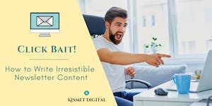 Click Bait! How to Write Irresistible Newsletter...