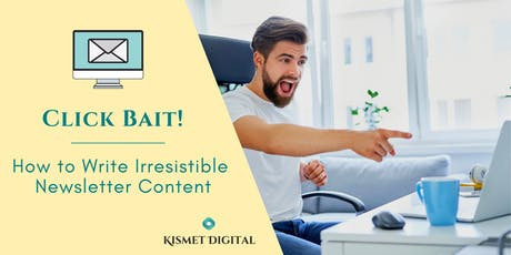 Click Bait! How to Write Irresistible Newsletter Content tickets