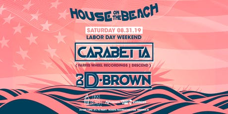 HOUSE ON THE BEACH ft. CARABETTA + DEREK BROWN at Tikki Beach | 8.31.19 tickets