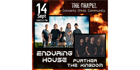 Enduring House & Further the Kingdom at The Chapel tickets