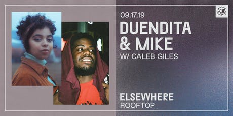 duendita & MIKE w/ Caleb Giles @ Elsewhere (Rooftop) tickets