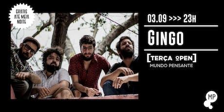 03/09 - TERÇA OPEN: GINGO NO MUNDO PENSANTE ingressos