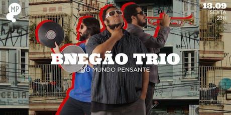13/09 - BNEGÃO TRIO NO MUNDO PENSANTE ingressos