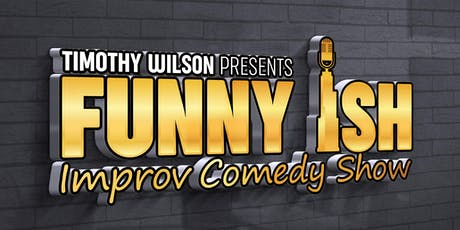 "Timothy Wilson presents ""Funny ish"" Improv Comedy Show tickets"