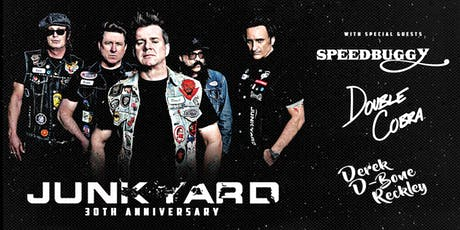 JUNKYARD 30TH ANNIVERSARY, DOUBLE COBRA, SPEEDBUGGY, DEREK D-BONE RECKLEY tickets