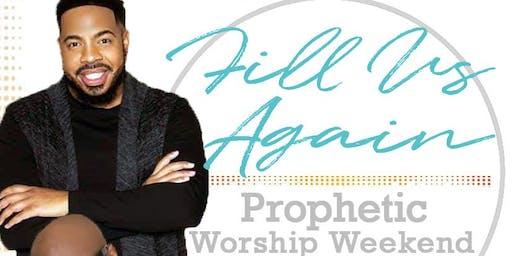 """""""Fill Us Again"""" Prophetic Weekend"""