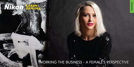 Nikon Learn & Explore | Working the Business - A Female's Perspective tickets