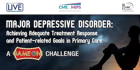 Major Depressive Disorder: Achieving Adequate Treatment Response and Patient-related Goals in Primary Care – A Game On! Challenge tickets