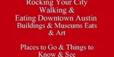 Rocking Walking & Eating Downtown Austin Buildings & Museums Eats & Art Places to Go & Things to Know & See  eDirectory 512 821-2699