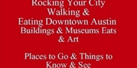 Rocking Walking & Eating Downtown Austin Buildings & Museums Eats & Art Places to Go & Things to Know & See Free eDirectory 512 821-2699 tickets