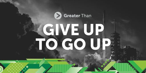 Greater Than Conference - Give Up to Go Up