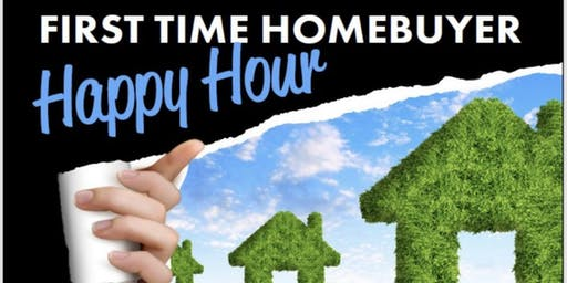First Time Home Buyer Happy Hour