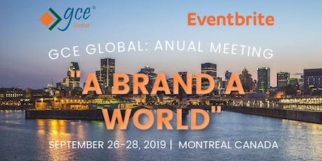 "GCE Global, anual meeting in Monteal. ""A brand A world"" GCE® tickets"