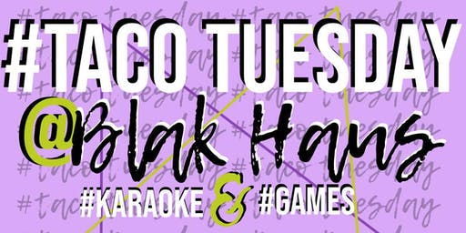 Blak Haus|Taco Tuesday & Karaoke