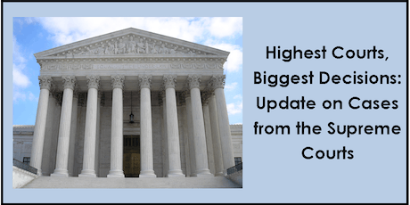 Highest Courts, Biggest Decisions: Update on Cases from the Supreme Courts (CLE) tickets