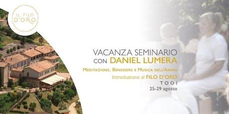 VACANZA SEMINARIO con DANIEL LUMERA Meditazione, Benessere e Musica dell'Anima Introduzione al FILO D'ORO biglietti