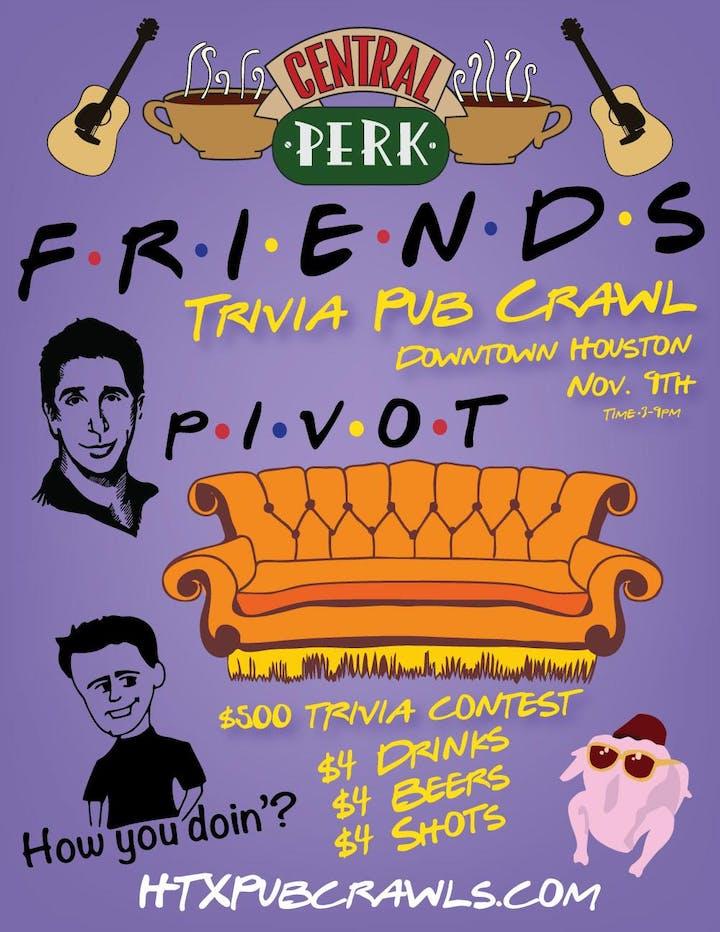F R I E N D S Trivia Pub Crawl - Houston - Nov  9th
