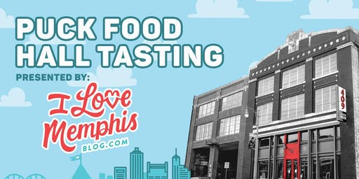 Puck Food Hall Tasting presented by I Love Memphis Blog