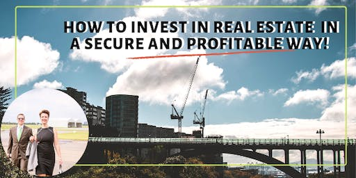 How to invest in Real Estate in a secure & profitable way!