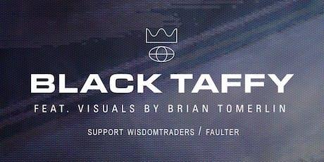 Black Taffy, Wisdomtraders, Faulter tickets