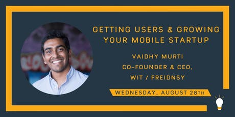 Getting Users & Growing Your Startup w/ Vaidhy, Co-Founder, Wit + Friendsy tickets