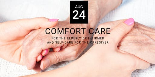 Comfort Care for the Elderly, Infirmed, and the Care Giver