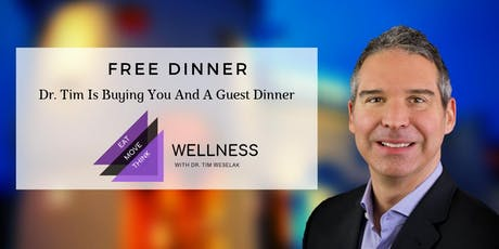 Eat Well - Think Well - Move Well | FREE Dinner with  Dr. Tim Weselak DC tickets