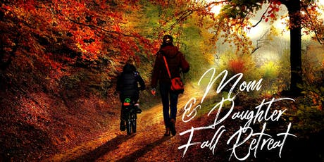 Mom & Daughter Fall Retreat  tickets