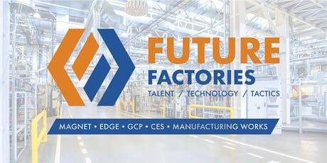 Future Factories: A Symposium of Manufacturing Talent, Technology & Tactics tickets
