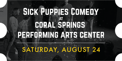 Sick Puppies Improv Comedy Show at the Coral Springs Center for the Arts