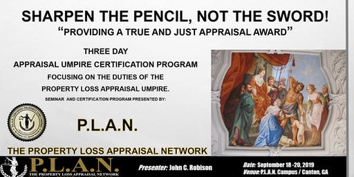 """Sharpen The Pencil, Not The Sword"" ~ The P.L.A.N. Property Loss Umpire Certification Program"