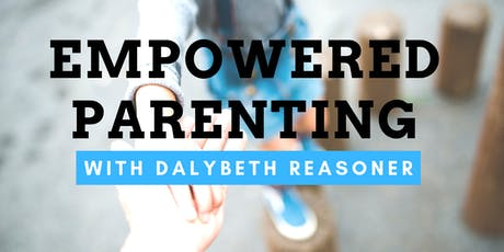 Empowered Parenting with Dalybeth Reasoner tickets