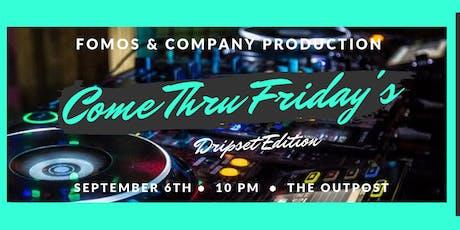 Come Thru Friday's Dripset tickets
