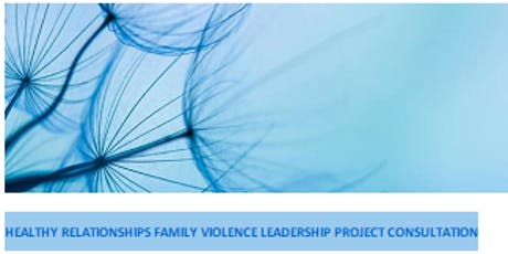 Healthy Relationship Family Violence Leadership Project Consultation tickets