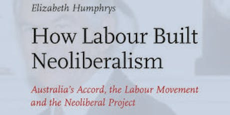 How Labour Built Neoliberalism - Elizabeth Humphrys in discussion with Tim Lyons and Godfrey Moase tickets