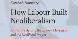 How Labour Built Neoliberalism - Elizabeth Humphrys in discussion with Tim Lyons and Godfrey Moase