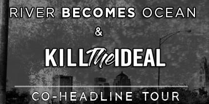 River Becomes Ocean + Kill The Ideal - London