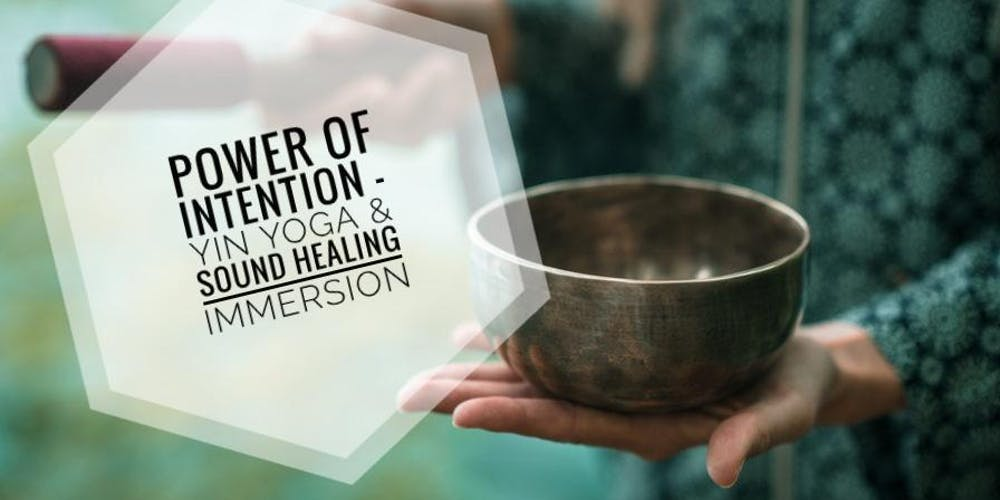 Power of Intention Yin Yoga and Sound Healing Immersion