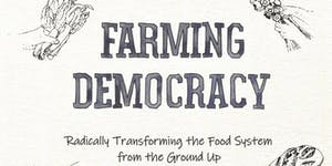 Farming Democracy: radical food systems - an intimate...