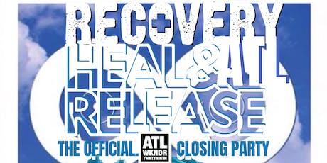 RECOVERY: HEAL & RELEASE ATL the Official ATLWKNDR 2019 Closing Party tickets